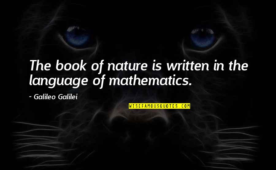 Galileo Galilei Quotes By Galileo Galilei: The book of nature is written in the
