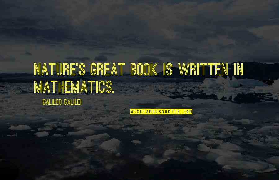 Galileo Galilei Quotes By Galileo Galilei: Nature's great book is written in mathematics.