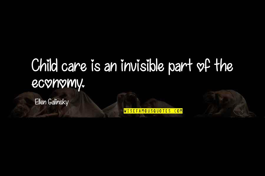 Galinsky's Quotes By Ellen Galinsky: Child care is an invisible part of the