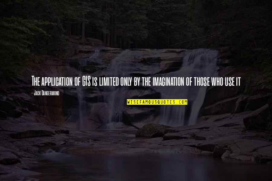 Galinsky's Quotes By Jack Dangermond: The application of GIS is limited only by