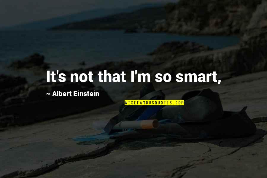 Gallivants Quotes By Albert Einstein: It's not that I'm so smart,