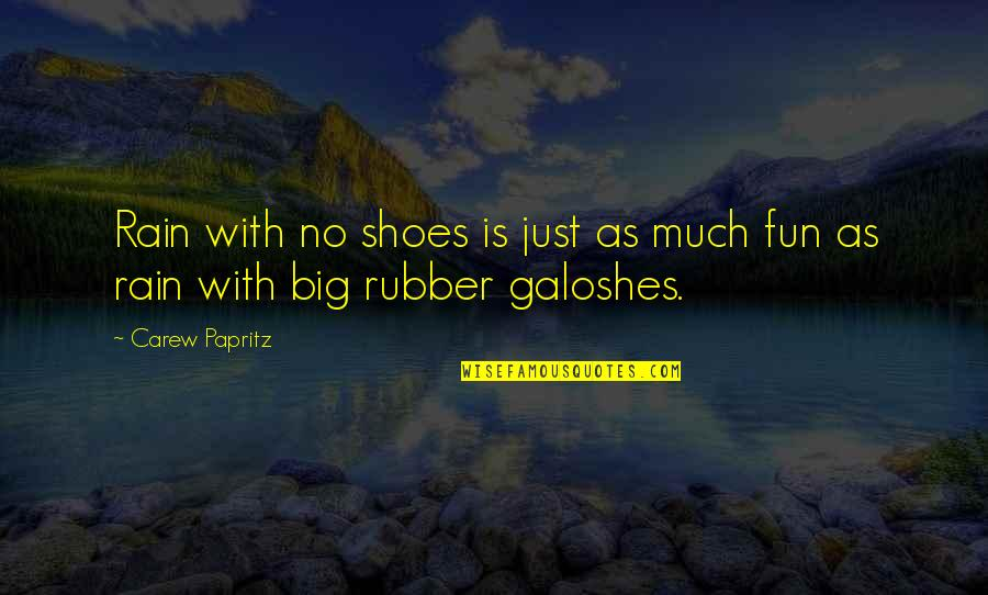 Galoshes Quotes By Carew Papritz: Rain with no shoes is just as much