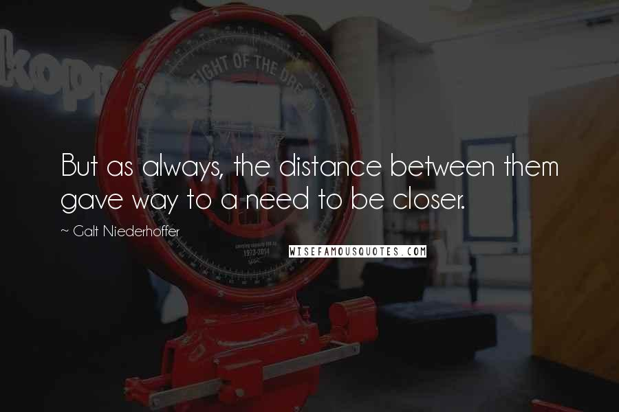 Galt Niederhoffer quotes: But as always, the distance between them gave way to a need to be closer.