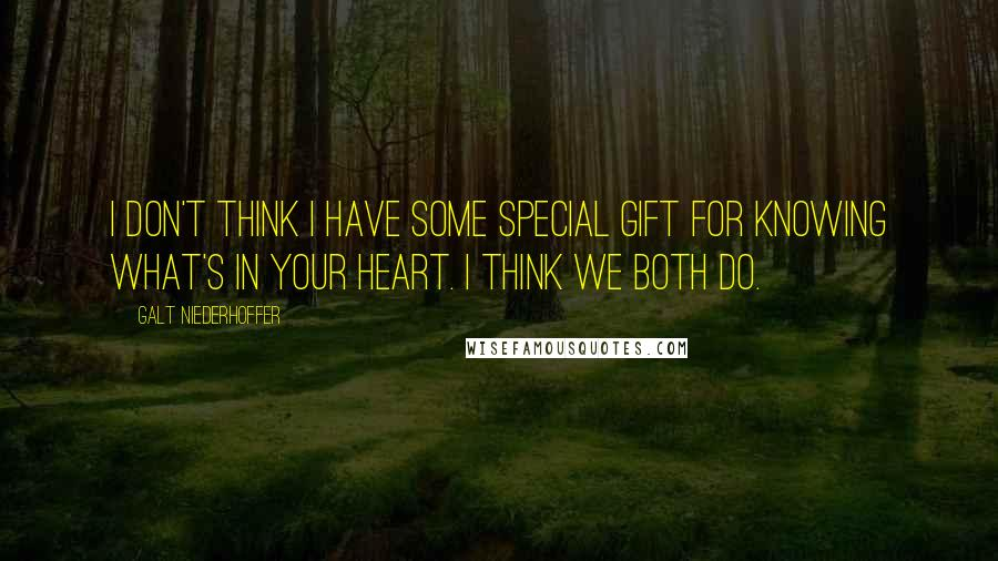 Galt Niederhoffer quotes: I don't think I have some special gift for knowing what's in your heart. I think we both do.