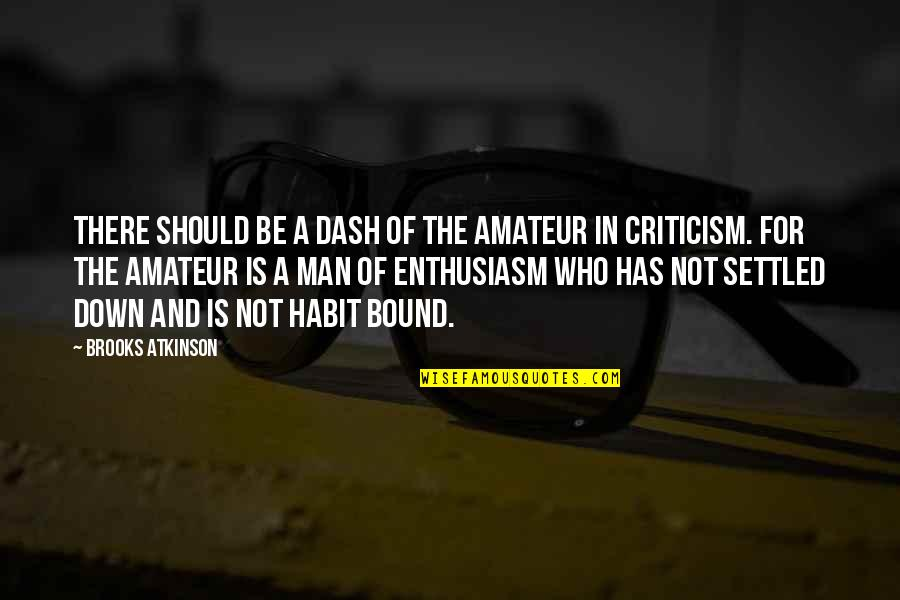 Galtung Peace Quotes By Brooks Atkinson: There should be a dash of the amateur