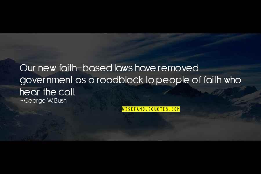 Galtung Peace Quotes By George W. Bush: Our new faith-based laws have removed government as