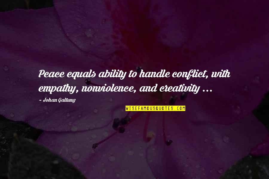 Galtung Peace Quotes By Johan Galtung: Peace equals ability to handle conflict, with empathy,