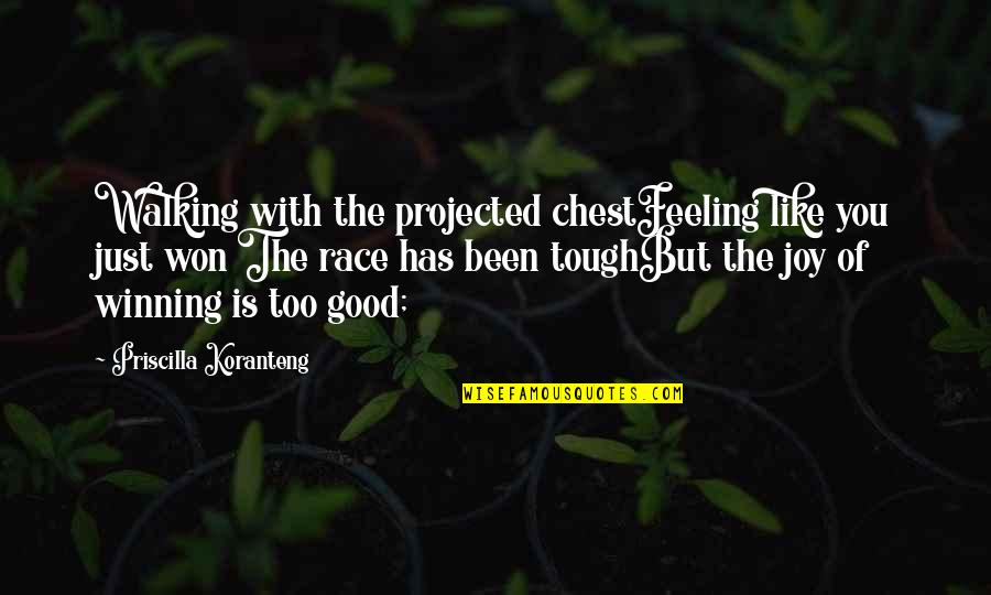 Galtung Peace Quotes By Priscilla Koranteng: Walking with the projected chestFeeling like you just