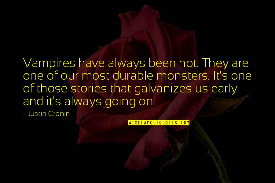 Galvanizes Quotes By Justin Cronin: Vampires have always been hot. They are one