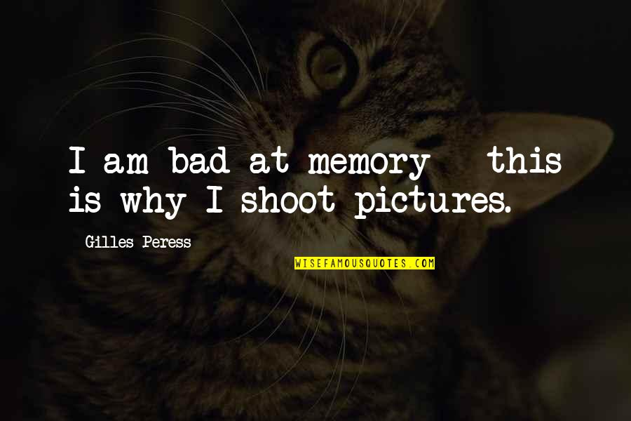 Gambling Being Bad Quotes By Gilles Peress: I am bad at memory - this is