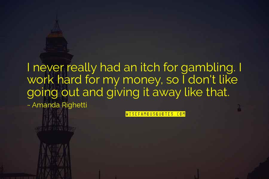 Gambling Money Quotes By Amanda Righetti: I never really had an itch for gambling.