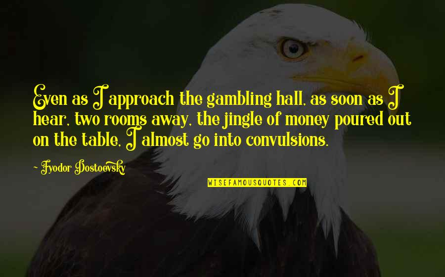 Gambling Money Quotes By Fyodor Dostoevsky: Even as I approach the gambling hall, as