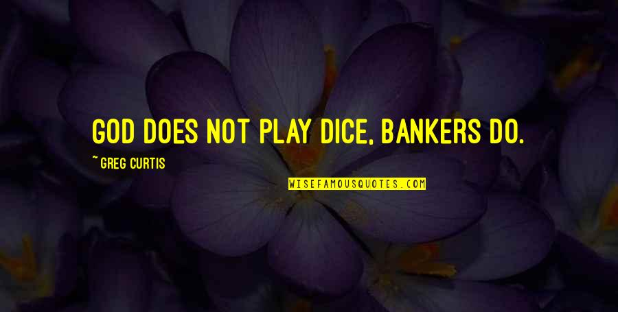 Gambling Money Quotes By Greg Curtis: God does not play dice, bankers do.