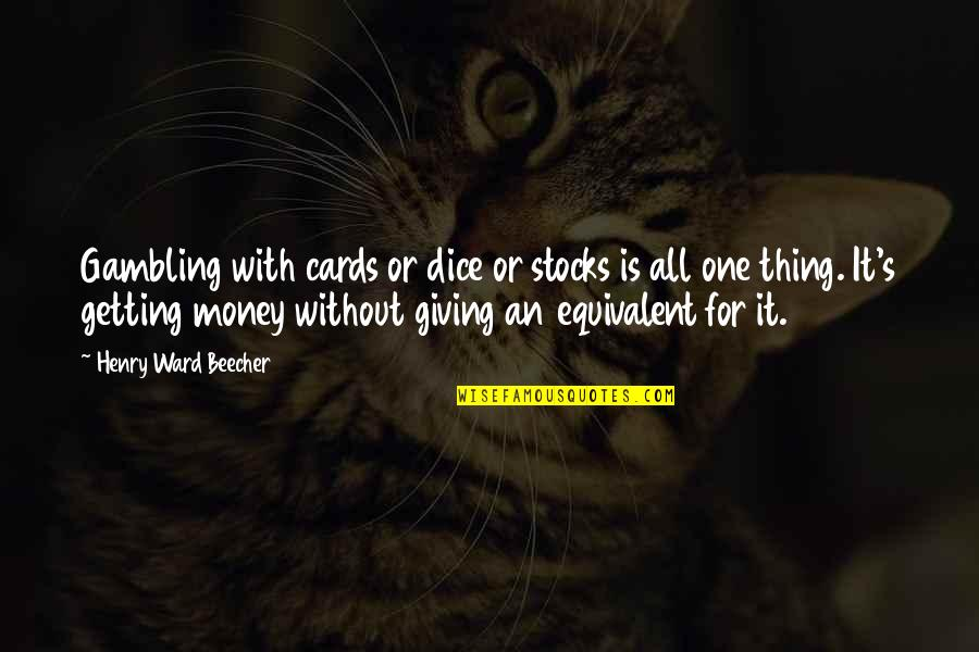 Gambling Money Quotes By Henry Ward Beecher: Gambling with cards or dice or stocks is