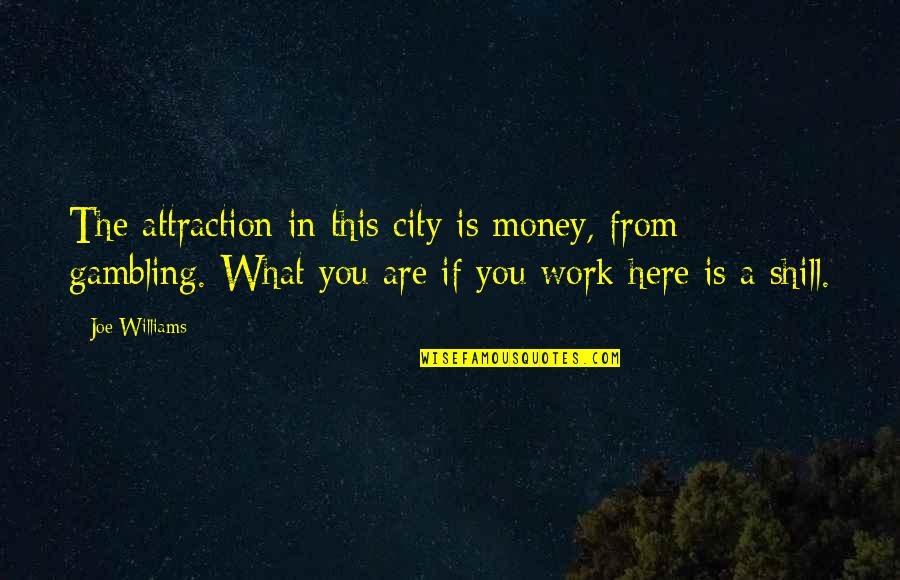 Gambling Money Quotes By Joe Williams: The attraction in this city is money, from