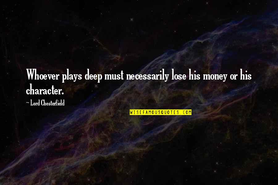 Gambling Money Quotes By Lord Chesterfield: Whoever plays deep must necessarily lose his money