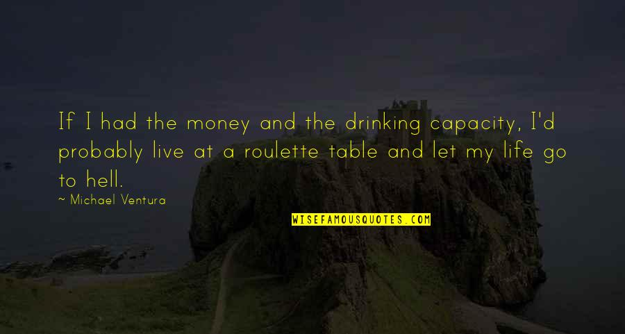 Gambling Money Quotes By Michael Ventura: If I had the money and the drinking