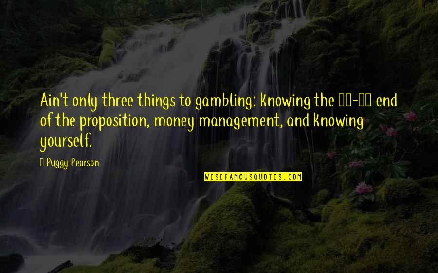 Gambling Money Quotes By Puggy Pearson: Ain't only three things to gambling: knowing the