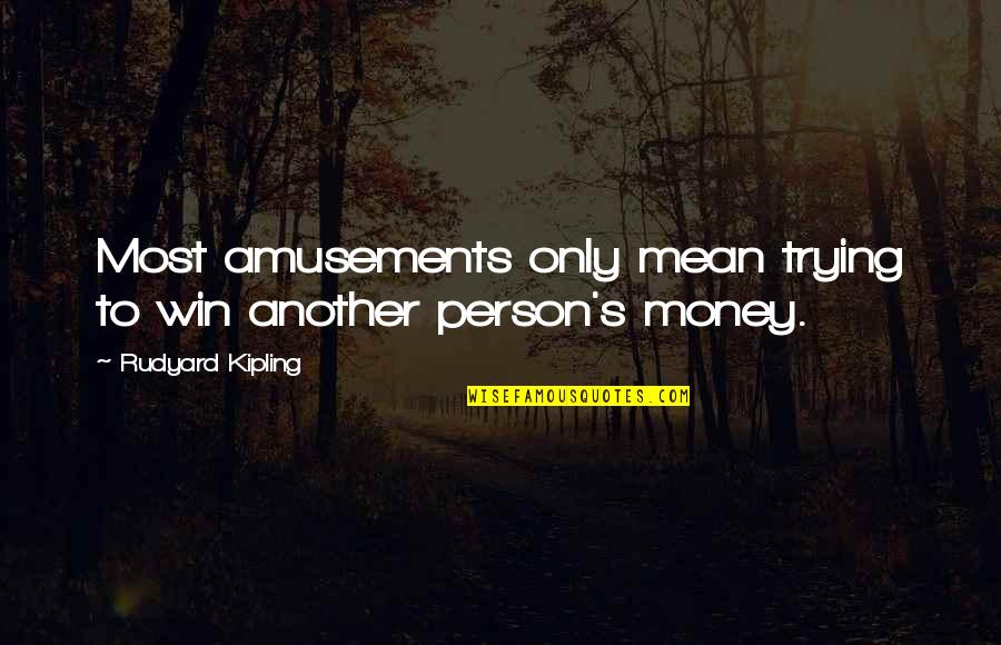 Gambling Money Quotes By Rudyard Kipling: Most amusements only mean trying to win another