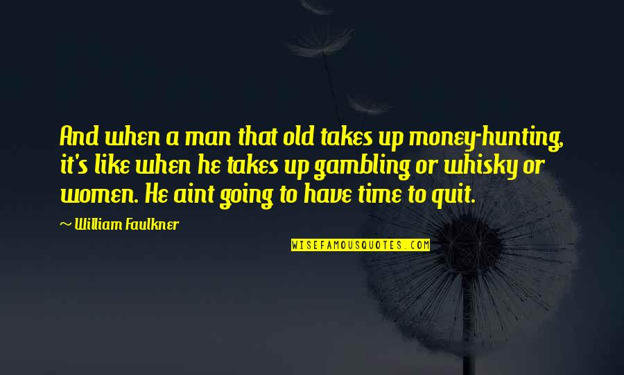 Gambling Money Quotes By William Faulkner: And when a man that old takes up