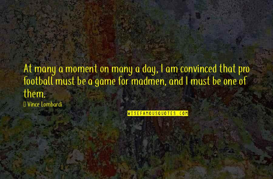 Game Day Football Quotes By Vince Lombardi: At many a moment on many a day,
