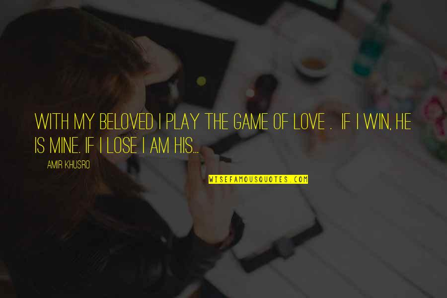 Game Of Love Quotes By Amir Khusro: With my beloved I play the game of