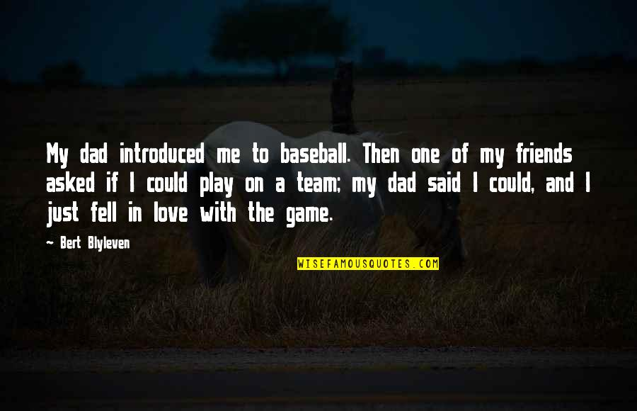 Game Of Love Quotes By Bert Blyleven: My dad introduced me to baseball. Then one