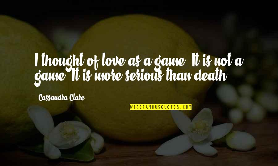 Game Of Love Quotes By Cassandra Clare: I thought of love as a game. It