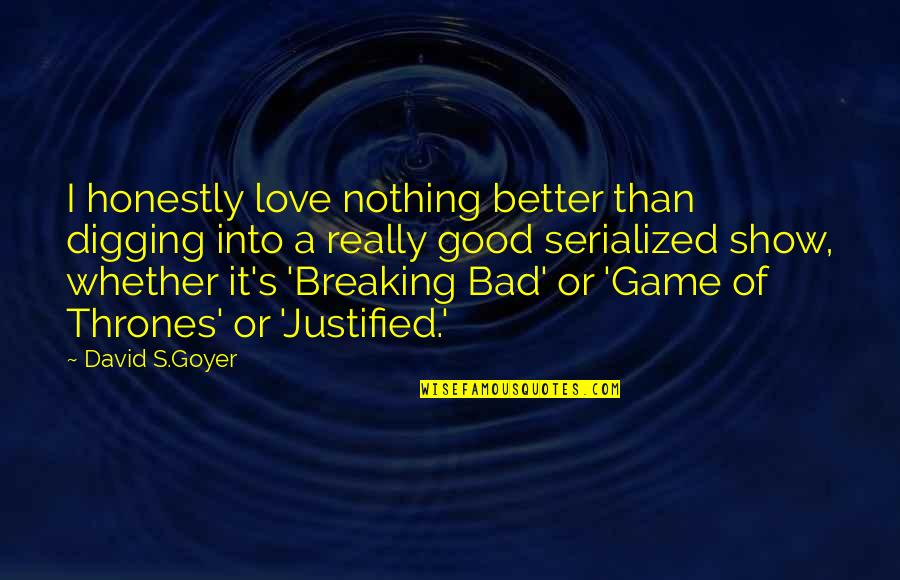 Game Of Love Quotes By David S.Goyer: I honestly love nothing better than digging into