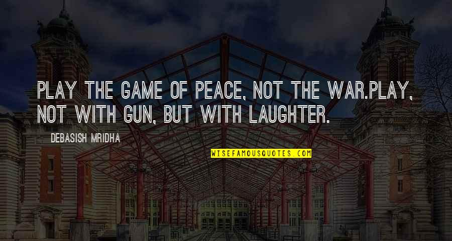 Game Of Love Quotes By Debasish Mridha: Play the game of peace, not the war.Play,