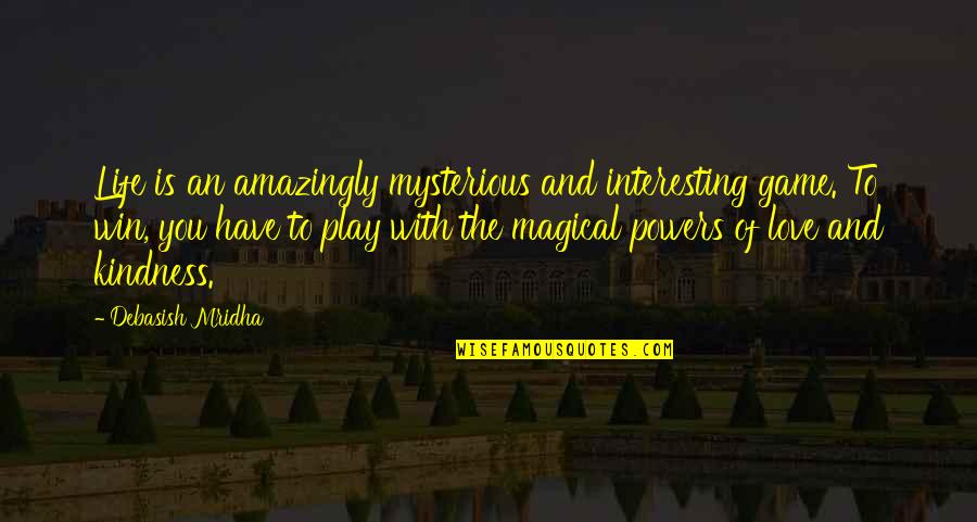 Game Of Love Quotes By Debasish Mridha: Life is an amazingly mysterious and interesting game.
