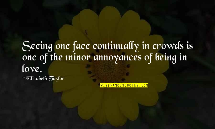 Game Of Love Quotes By Elizabeth Taylor: Seeing one face continually in crowds is one
