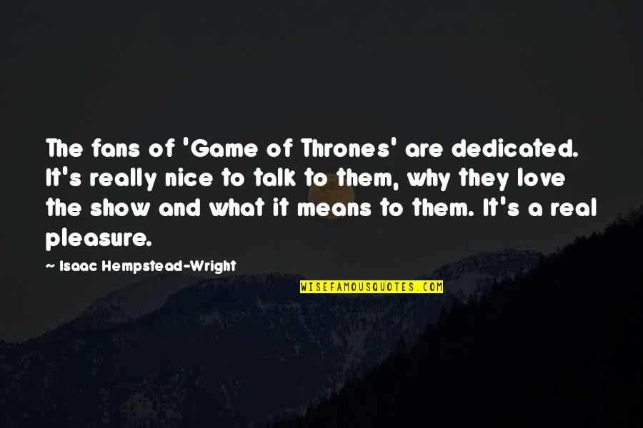 Game Of Love Quotes By Isaac Hempstead-Wright: The fans of 'Game of Thrones' are dedicated.