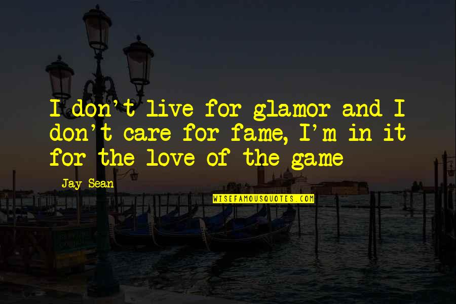 Game Of Love Quotes By Jay Sean: I don't live for glamor and I don't