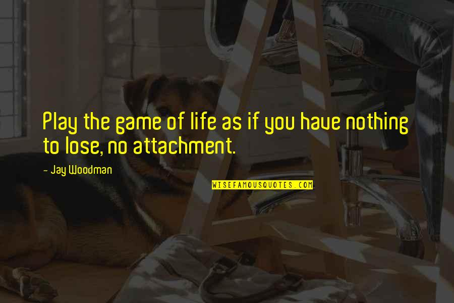Game Of Love Quotes By Jay Woodman: Play the game of life as if you