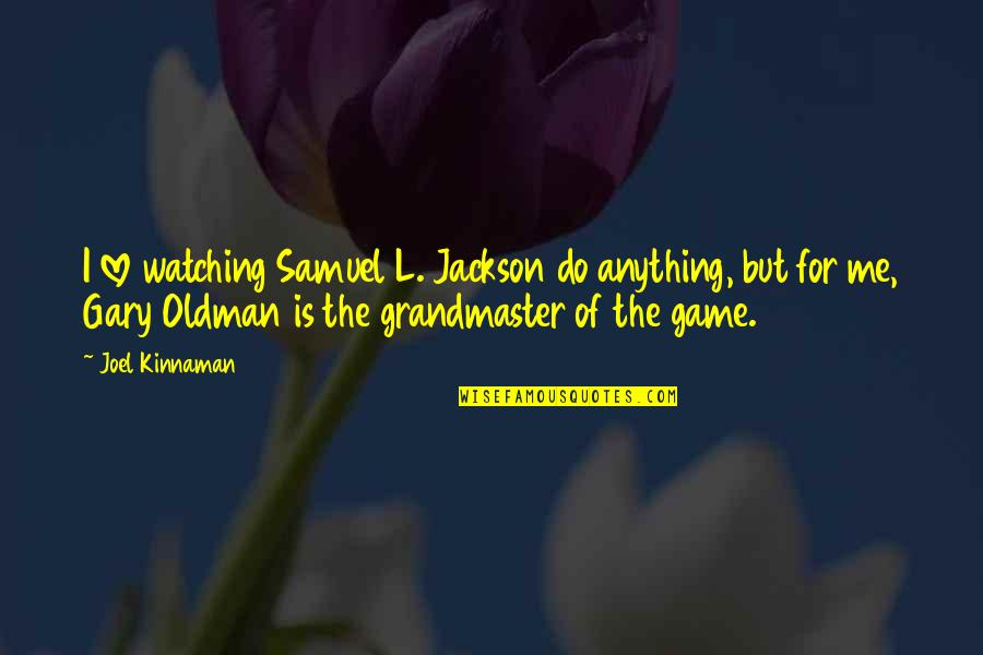 Game Of Love Quotes By Joel Kinnaman: I love watching Samuel L. Jackson do anything,