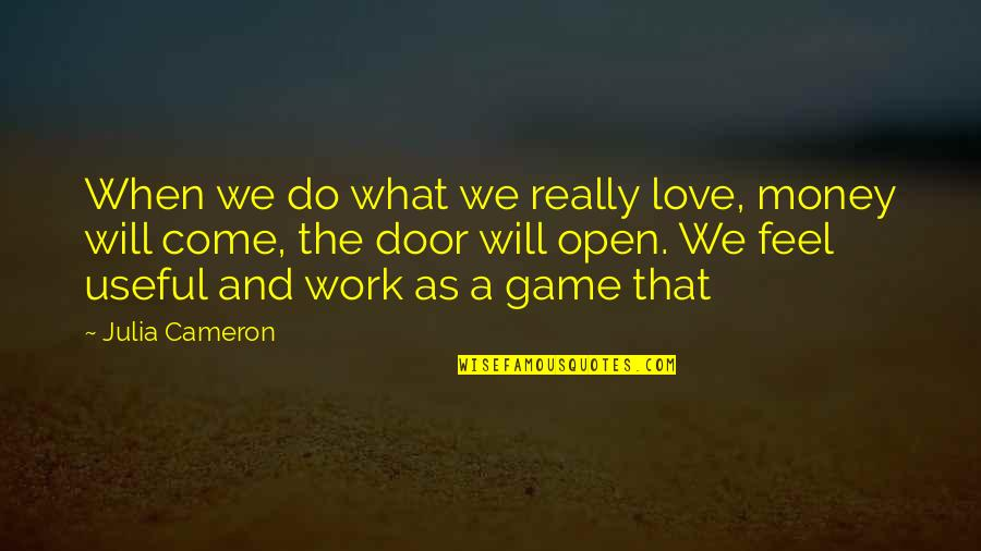 Game Of Love Quotes By Julia Cameron: When we do what we really love, money
