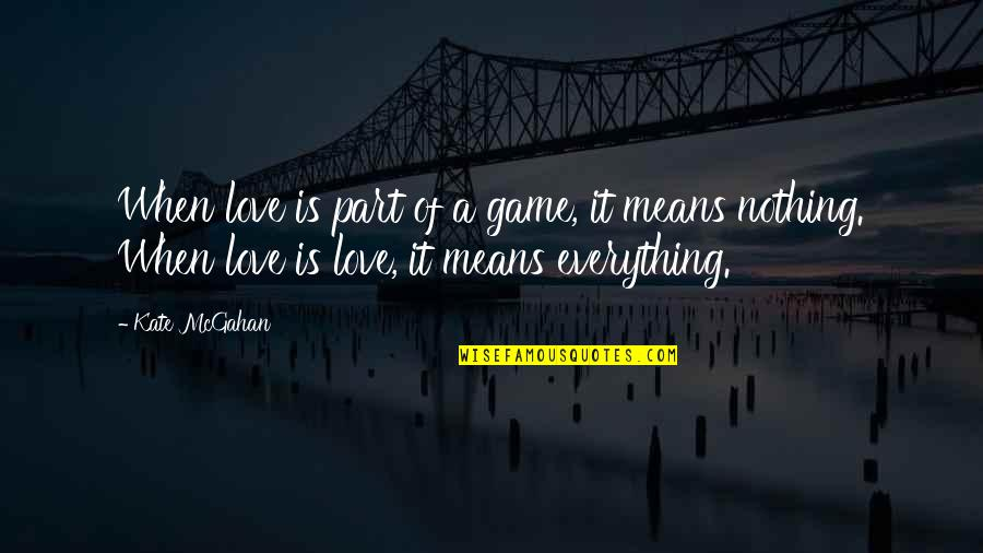 Game Of Love Quotes By Kate McGahan: When love is part of a game, it
