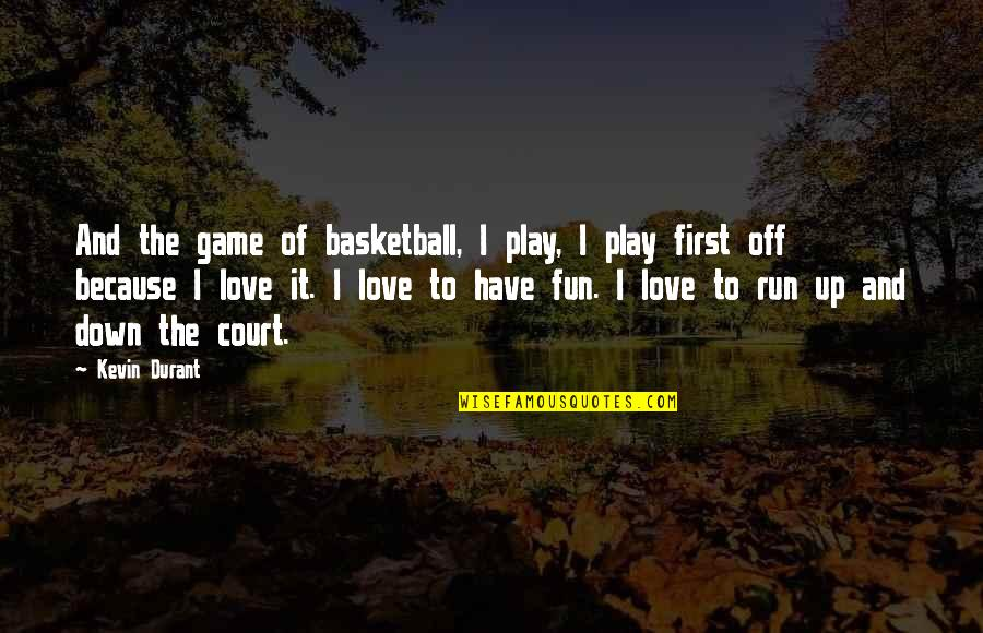 Game Of Love Quotes By Kevin Durant: And the game of basketball, I play, I