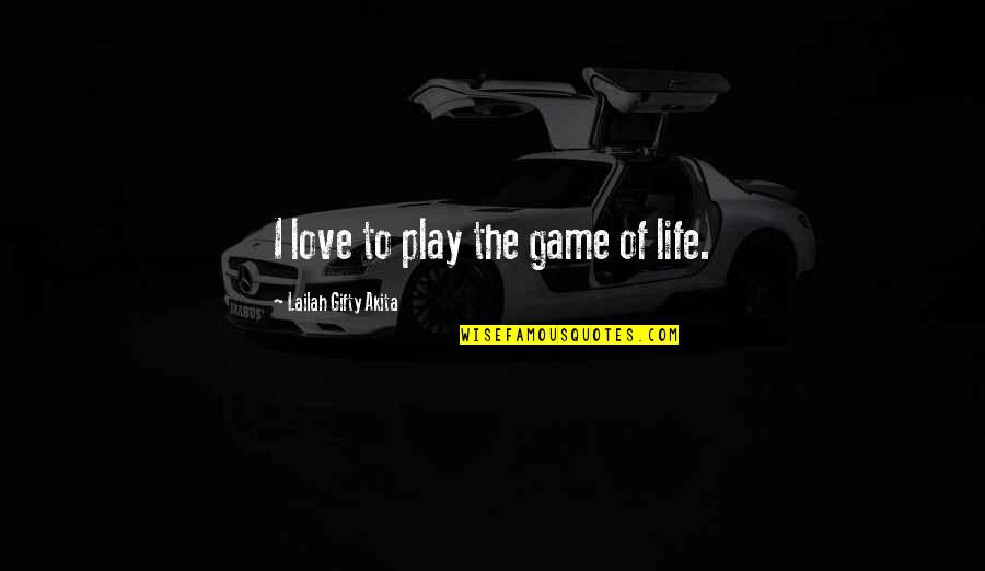 Game Of Love Quotes By Lailah Gifty Akita: I love to play the game of life.