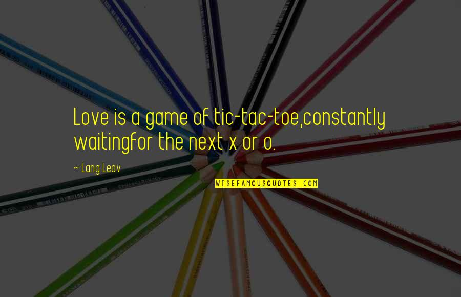 Game Of Love Quotes By Lang Leav: Love is a game of tic-tac-toe,constantly waitingfor the