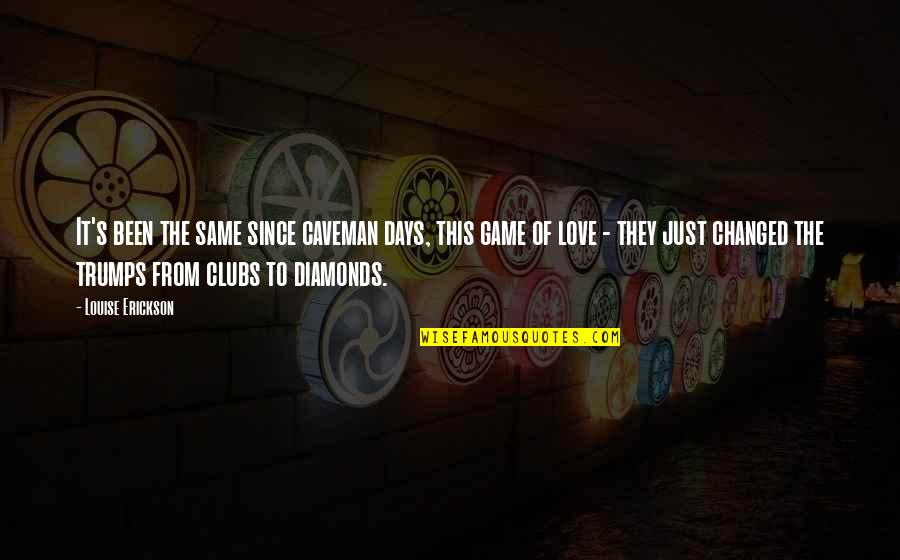 Game Of Love Quotes By Louise Erickson: It's been the same since caveman days, this