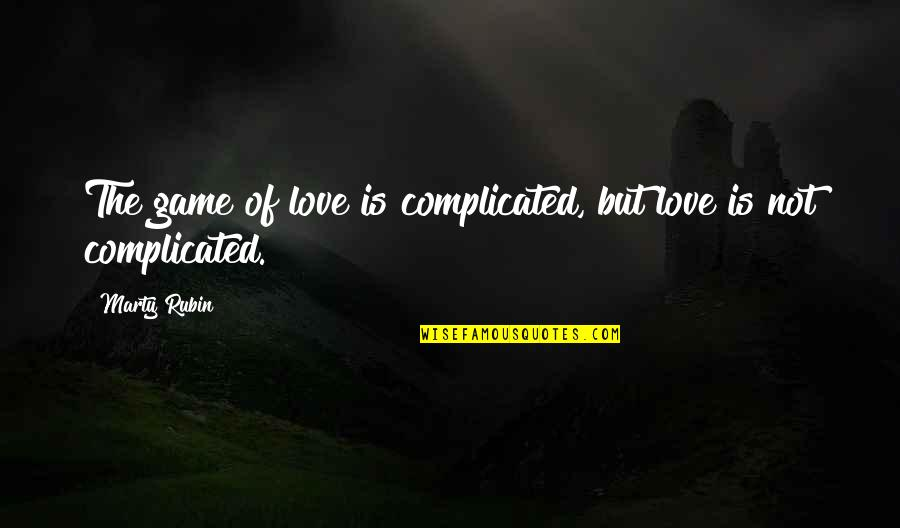 Game Of Love Quotes By Marty Rubin: The game of love is complicated, but love