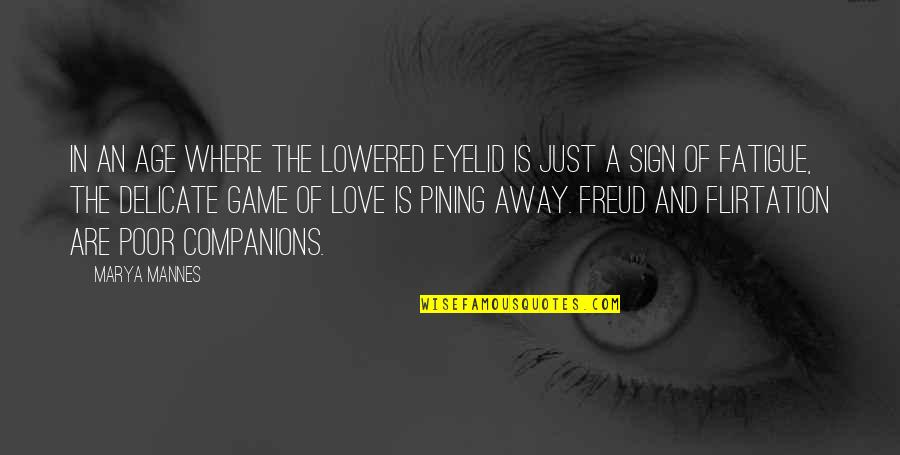 Game Of Love Quotes By Marya Mannes: In an age where the lowered eyelid is