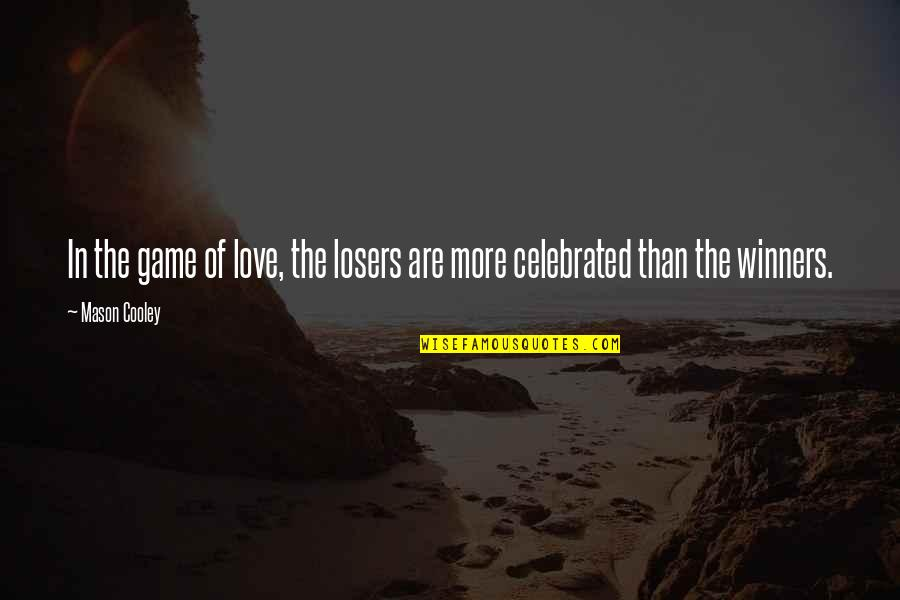 Game Of Love Quotes By Mason Cooley: In the game of love, the losers are