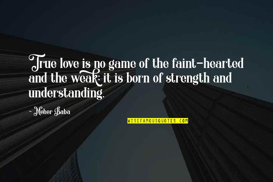 Game Of Love Quotes By Meher Baba: True love is no game of the faint-hearted