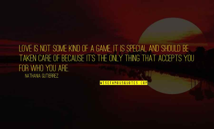 Game Of Love Quotes By Nathania Gutierrez: Love is not some kind of a game,