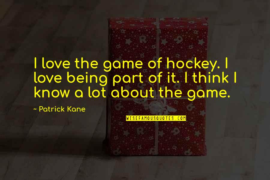 Game Of Love Quotes By Patrick Kane: I love the game of hockey. I love