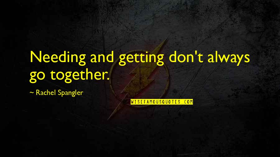 Game Of Love Quotes By Rachel Spangler: Needing and getting don't always go together.