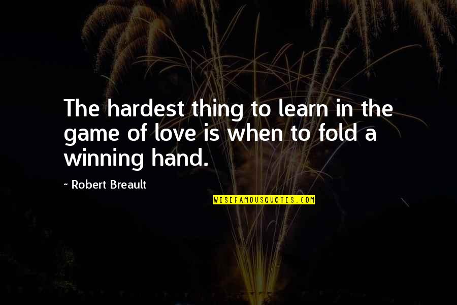 Game Of Love Quotes By Robert Breault: The hardest thing to learn in the game